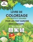 Livre de coloriage les fruits et légumes pour les tout garçons, gros contours, de 6 à 8 ans: livre coloriage fruits et légumes pour enfants - cahier d Cover Image