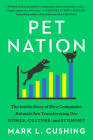 Pet Nation: The Inside Story of How Companion Animals Are Transforming Our Homes, Culture, and Economy Cover Image