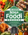 The Essential Ninja Foodi Cookbook: Amazingly Easy Recipes for Beginners and Advanced Users Cover Image