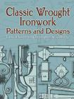 Classic Wrought Ironwork Patterns and Designs (Dover Pictorial Archives) Cover Image