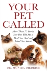 Your Pet Called: More Than 70 Stories Your Pets Told Me to Heal Your Soul and Mend Your Heart Cover Image