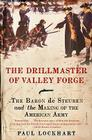 The Drillmaster of Valley Forge: The Baron de Steuben and the Making of the American Army Cover Image