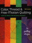 Color, Thread & Free-Motion Quilting: Learn to Stitch with Reckless Abandon Cover Image