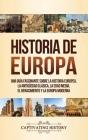 Historia de Europa: Una Guía Fascinante sobre la Historia Europea, la Antigüedad Clásica, la Edad Media, el Renacimiento y la Europa Moder Cover Image