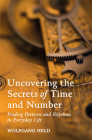 Uncovering the Secrets of Time and Number: Finding Patterns and Rhythms in Everyday Life Cover Image