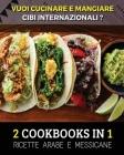 [ 2 COOKBOOKS IN 1 ] - VUOI CUCINARE E MANGIARE CIBI INTERNAZIONALI ? Arabic And Mexican Food Recipes ! Italian Language Edition: Ricette Alimentari P Cover Image