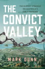 The Convict Valley: The Bloody Struggle on Australia's Early Frontier Cover Image