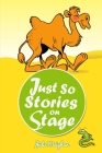 Just So Stories on Stage: A Collection of Plays Based on Rudyard Kipling's Just So Stories Cover Image