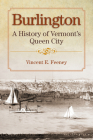 Burlington: A History of Vermont's Queen City Cover Image