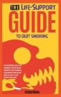 The Life-Support Guide to Quit Smoking: The Incredible One-Step Formula to Help Heavy Smokers Stop Cravings, Calm Nerves and Clean Lungs in Just a Few Cover Image