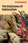 The Endurance of Nationalism: Ancient Roots and Modern Dilemmas Cover Image