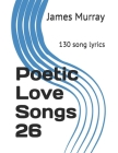 Poetic Love Songs 26: 130 song lyrics Cover Image