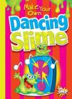 Make Your Own Dancing Slime (Make Your Own Fun) Cover Image