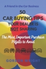 50 Car Buying Tips Your Dealer is NOT Sharing: The Most Important Purchase Pitfalls to Avoid Cover Image
