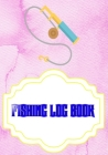 Fishing Fishing Logbook: Fishing Logbook Size 7 X 10 Inches Cover Glossy - Tips - Etc # Little 110 Pages Standard Print. Cover Image