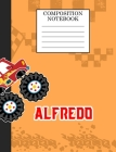 Compostion Notebook Alfredo: Monster Truck Personalized Name Alfredo on Wided Rule Lined Paper Journal for Boys Kindergarten Elemetary Pre School Cover Image
