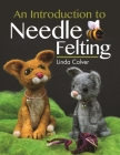 An Introduction to Needle Felting (Crafts) Cover Image