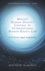 Making Human Dignity Central to International Human Rights Law: A Critical Legal Argument (International Law) Cover Image