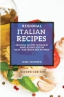 Regional Italian Recipes 2021 Second Edition: Delicious Recipes to Make at Home - Meat, Vegetables and Pastries Cover Image