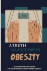 A Truth Glance Innto Obesity: Discover What Lies Behind The Daunting Angaist Of Morbid Obesity: The Way To Reduce Body Size Cover Image