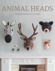 Animal Heads: Trophy Heads to Crochet Cover Image