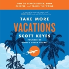 Take More Vacations Lib/E: How to Search Better, Book Cheaper, and Travel the World Cover Image
