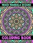 Mixed Mandala Designs Coloring Book: The Best Mandalas Coloring Book Designs for stress Relief One side Print coloring book for adult creative haven c Cover Image