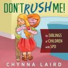 Don't Rush Me!: For Siblings of Children With Sensory Processing Disorder (SPD) Cover Image