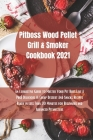 Pit Boss Wood Pellet Grill Cookbook 2021: Super Tasty Delicious and Cheap Dessert and Snacks Recipes Ready in Less Than 30 Minutes for Beginners and A Cover Image