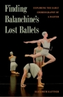 Finding Balanchine's Lost Ballets: Exploring the Early Choreography of a Master Cover Image