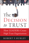The Decision to Trust: How Leaders Create High-Trust Organizations Cover Image