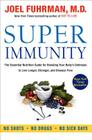 Super Immunity: The Essential Nutrition Guide for Boosting Your Body's Defenses to Live Longer, Stronger, and Disease Free (Eat for Life) Cover Image
