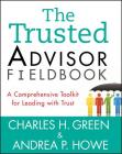 The Trusted Advisor Fieldbook: A Comprehensive Toolkit for Leading with Trust Cover Image
