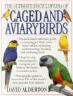 The Ultimate Encyclopedia of Caged and Aviary Birds: A Practical Family Reference Guide to Keeping Pet Birds, with Expert Advice on Buying, Understand Cover Image
