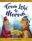 From Lehi to Moroni: Illustrated Stories from the Book of Mormon Cover Image