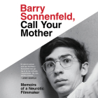 Barry Sonnenfeld, Call Your Mother Lib/E: Memoirs of a Neurotic Filmmaker Cover Image