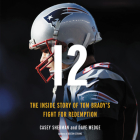 12: The Inside Story of Tom Brady's Fight for Redemption Cover Image