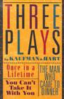 Three Plays by Kaufman and Hart: Once in a Lifetime, You Can't Take It with You and the Man Who Came to Dinner Cover Image