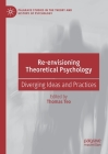 Re-Envisioning Theoretical Psychology: Diverging Ideas and Practices (Palgrave Studies in the Theory and History of Psychology) Cover Image