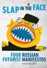 Slap in the Face: Four Russian Futurist Manifestos Cover Image