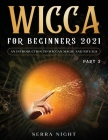 Wicca For Beginners 2021: An Introduction To Wiccan Magic and Rituals Part 2 Cover Image