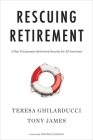 Rescuing Retirement: A Plan to Guarantee Retirement Security for All Americans (Columbia Business School Publishing) Cover Image