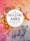 The Little Book of Self-Care for Aries: Simple Ways to Refresh and Restore—According to the Stars (Astrology Self-Care) Cover Image