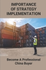 Importance Of Strategy Implementation: Become A Professional China Buyer: Professional Import Cover Image