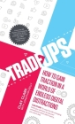 Trade-Ups: How to Gain Traction in a World of Endless Digital Distractions Cover Image