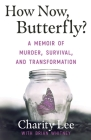 How Now, Butterfly?: A Memoir Of Murder, Survival, and Transformation Cover Image