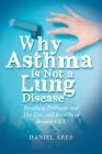Why Asthma is Not a Lung Disease: Breathing Problems and The Uses and Benefits of Betaine HCL Cover Image