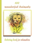 100 wanderful Animals Coloring book for relaxation: An Adult Coloring Book with Lions, Elephants, Owls, Horses, Dogs, Cats, and Many More! (Animals wi Cover Image