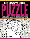 Crossword Puzzle Book For Adults: Brain Twisters Cover Image