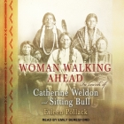 Woman Walking Ahead: In Search of Catherine Weldon and Sitting Bull Cover Image